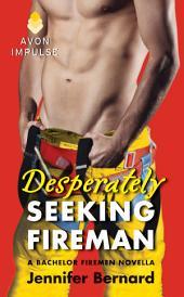 Desperately Seeking Fireman: A Bachelor Firemen Novella
