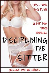 EROTICA: Disciplining the Sitter (First Time Discipline Older Man Taboo Romance)