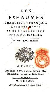 Les Pseaumes traduits en françois, avec des notes et des réflexions. Par le P. G. F. Berthier. Tome premier [-huitieme!: 3