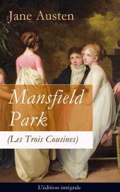 Mansfield Park (Les Trois Cousines) - L'édition intégrale: Le Parc de Mansfield