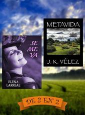 Se me va & Metavida: De 2 en 2