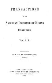 Transactions of the American Institute of Mining, Metallurgical and Petroleum Engineers: Volume 19