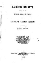 La gloria del arte, drama original en tres actos y en verso. 2. ed: Volumen 5