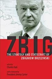 Zbig: The Strategy and Statecraft of Zbigniew Brzezinski