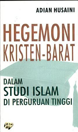 Hegemoni Kristen Barat dalam studi Islam di perguruan tinggi PDF