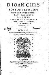 D. Ioan. Chrysostomi ... Commentarii, qui extant in sacrosanctum Iesu Christi Euangelium secundum Marcum et Lucam