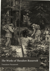 The Works of Theodore Roosevelt: The wilderness hunter