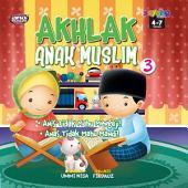 AKHLAK ANAK MUSLIM - 3