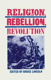 Religion, Rebellion, Revolution: An Interdisciplinary and Cross-Cultural Collection of Essays