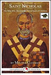 Saint Nicholas: The Man Who Became the Patron Saint of Children: Educational Version