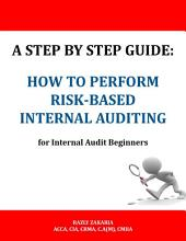 A Step By Step Guide: How to Perform Risk Based Internal Auditing for Internal Audit Beginners