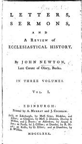 Letters, Sermons, and a Review of Ecclesiastical History. (An authentic narrative of some particulars in the life of******** [John Newton], communicated in a series of letters to Mr. Haweis, and by him made public.).