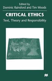 Critical Ethics: Text, Theory and Responsibility