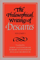 The Philosophical Writings of Descartes:: Volume 1