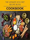 The Ultimate Hcg Diet Recipe Book Cookbook Book