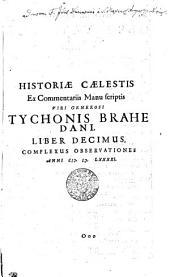 Historia Caelestis Ex Commentariis Manuscriptis Viri Generosi Tychonis Brahe Dani: Volume 2
