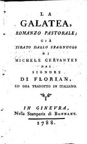 La Galatea, romanzo pastorale; già tirato dallo spagnuolo di Michele Cervantes dal Signore di Florian, ed ora tradotto in italiano. [The translator's epistle signed: Luigi Secreti.]
