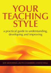 Your Teaching Style: A Practical Guide to Understanding, Developing and Improving