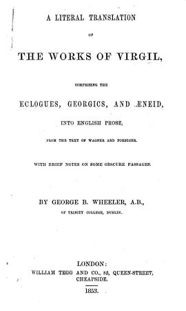 A literal translation of the Works of Virgil     into English prose from the text of Wagner and Forbiger  With brief notes     by G  B  Wheeler PDF