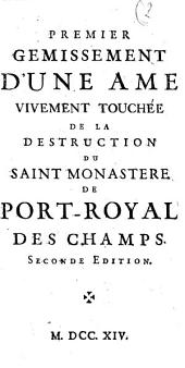 Premier gemissement d'une ame vivement touchée de la destruction du saint monastere de Port-Royal des Champs