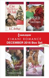Harlequin Kimani Romance December 2016 Box Set: One Mistletoe Wish\A Chase for Christmas\Kissed by Christmas\A Perfect Caress