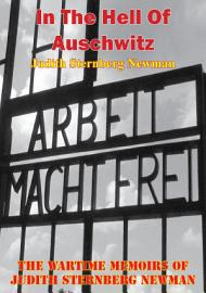 In The Hell Of Auschwitz  The Wartime Memoirs Of Judith Sternberg Newman  Illustrated Edition