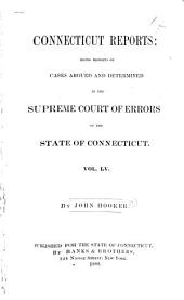 Connecticut Reports: Containing Cases Argued and Determined in the Supreme Court of Errors, Volume 55