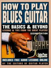 How to Play Blues Guitar: The Basics and Beyonds, Edition 2