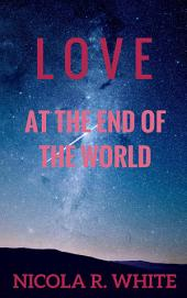 Love at the End of the World: (Short Story)
