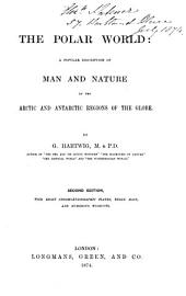 The Polar World; a Popular Description of Man and Nature in the Arctic and Antarctic Regions of the Globe