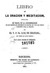 Libro de la oracion y meditacion: en el cual se trata de la consideracion de los principales misterios de nuestra fe y de las partes y doctrina para la oracion