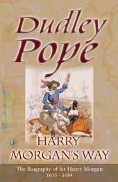 Harry Morgan's Way: The Biography Of Sir Henry Morgan 1635-1688