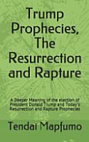 Trump Prophecies  The Resurrection and Rapture PDF