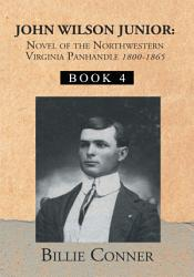 John Wilson Junior Novel Of The Northwestern Virginia Panhandle Book PDF