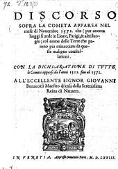 Discorso Sopra La Cometa Apparsa Nel mese di Nouembre 1572. che ... col nome delle Terre che paiono piu minacciate da queste maligne constellationi. Con La Dichiaratione Di Tvtte le Comete apparse da l'anno 1301. fino al 1572