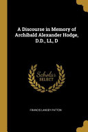 A Discourse in Memory of Archibald Alexander Hodge  D D   LL  D PDF
