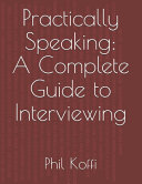 Practically Speaking  A Complete Guide to Interviewing