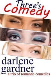 Three's Comedy: A Boxed Set of Romantic Comedies