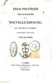 Essai politique sur le royaume de la Nouvelle-Espagne, pae Alexandre de Humboldt ... Tome premier [-quatrieme]: 4