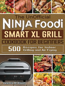 The UnOfficial Ninja Foodi Smart XL Grill Cookbook for Beginners: 500 Recipes for Indoor Grilling and Air Frying