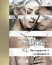 Praxis Zeichnen - XL Übungsbuch 7: Liebespaare