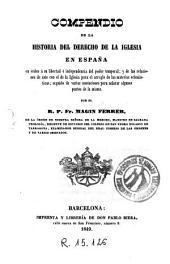 Compendio de la historia del derecho de la Iglesia en España: en órden á su libertad é independencia del poder temporal ...