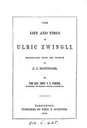 The life and times of Ulric Zwingli, tr. by T.C. Porter