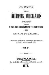 Colección de los decretos, circulares y órdenes de los poderes legislativo y ejecutivo del Estado de Jalisco: comprende la legislación del Estado desde 14 de setiembre de 1823 á 16 de octubre de 1860, Volumen 1