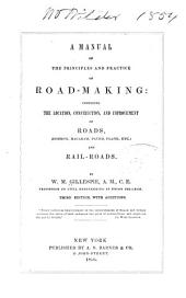 A Manual of the Principles and Practice of Road-making: Comprising the Location, Construction, and Improvement of Roads (common, Macadam, Paved, Plank, Etc.) ; and Rail-roads
