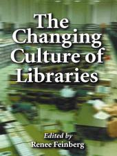 The Changing Culture of Libraries: How We Know Ourselves Through Our Libraries