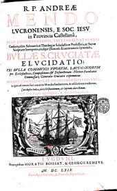 R.P. Andreae Mendo Lucronensis, e Soc. Iesu ... Bullae S. cruciatae elucidatio; vbi bulla communis viuorum, lacticiniorum pro ecclesiasticis, compositionis, & defunctorum: necnon facultates commissarij generalis cruciatae exponuntur. Opus et confessarijs, et iurisprudentibus perutile, ... Cum duplici indice, altero disputationum, & capitum; altero rerum