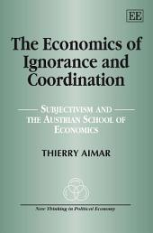 The Economics of Ignorance and Coordination: Subjectivism and the Austrian School of Economics
