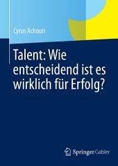 Talent: Wie entscheidend ist es wirklich für Erfolg?