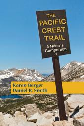 The Pacific Crest Trail: A Hiker's Companion (Second Edition): Edition 2